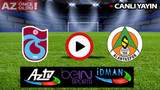 CANLI İZLE | Trabzonspor Alanyaspor şifresiz CANLI İZLE | Trabzonspor Alanyaspor AZ TV İdman TV İZLE