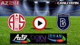 Antalyaspor Medipol Başakşehir şifresiz CANLI İZLE | Antalya Başakşehir Canlı İzle Bein Sports 1