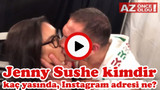 Jenny Sushe kimdir, kaç yaşında, Instagram adresi ne?