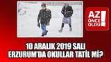 10 Aralık 2019 Salı Erzurum'da okullar tatil mi?