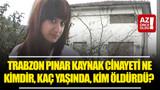 Trabzon Pınar Kaynak cinayeti ne, kimdir, kaç yaşında, kim öldürdü?