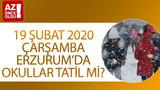 19 Şubat 2020 Çarşamba Erzurum'da okullar tatil mi?