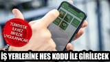 Türkiye'de ilk kez bir ilde uygulanacak! İş yerlerine HES kodu ile girilecek