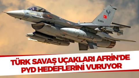 Türk savaş uçakları Afrin'de PYD hedeflerini vuruyor