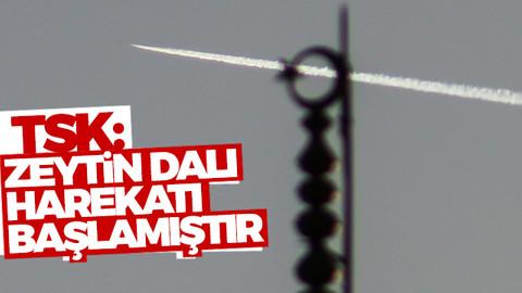 TSK: Zeytin Dalı harekatı başlamıştır