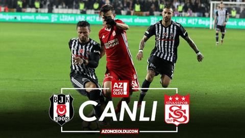 Beşiktaş Sivasspor canlı izle - Beşiktaş Sivasspor şifresiz izle