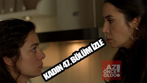Kadın 47. bölüm tek parça izle - Kadın son bölüm full izle youtube