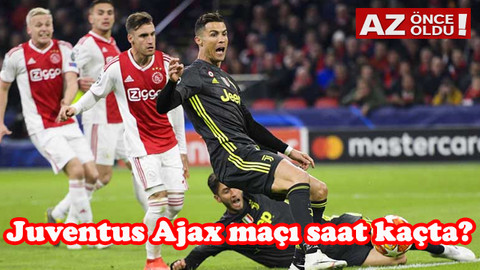 Juventus Ajax maçı saat kaçta, hangi kanalda?