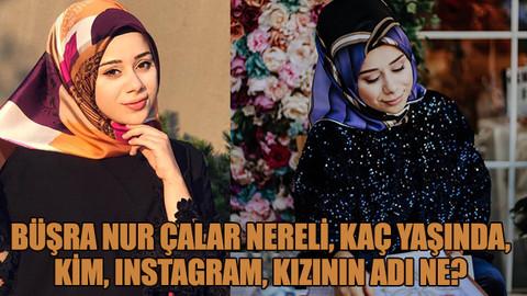 Büşra Nur Çalar nereli, kaç yaşında, kim, Instagram, kızının adı ne?
