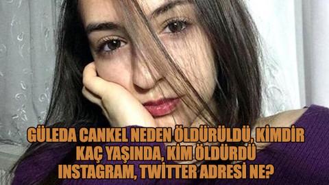 Güleda Cankel neden öldürüldü, kimdir, kaç yaşında, kim öldürdü, ınstagram, Twitter adresi ne?
