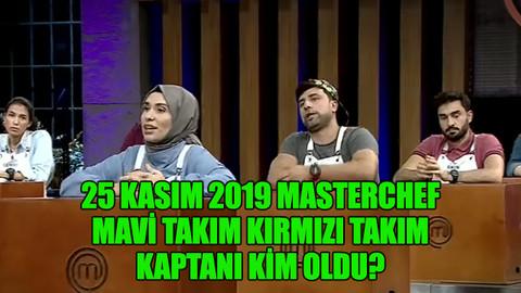 25 Kasım 2019 Masterchef mavi takım kırmızı takım kaptanı kim oldu?