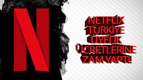 Netflix Türkiye üyelik ücretlerine zam yaptı!