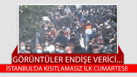 İstanbul'da kısıtlamasız ilk cumartesi! Görüntüler endişe verici...