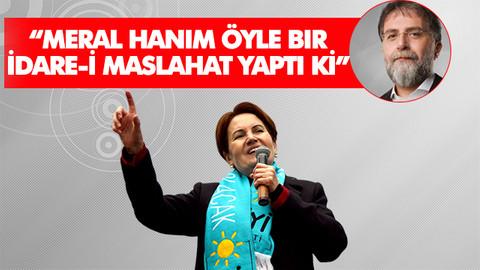 Ahmet Hakan: Meral Hanım öyle bir idare-i maslahat yaptı ki...