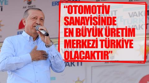 Cumhurbaşkanı Erdoğan: Otomotiv sanayisinde en büyük üretim merkezi Türkiye olacaktır