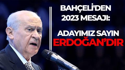 Bahçeli'den 2023 mesajı: Adayımız Sayın Erdoğan'dır