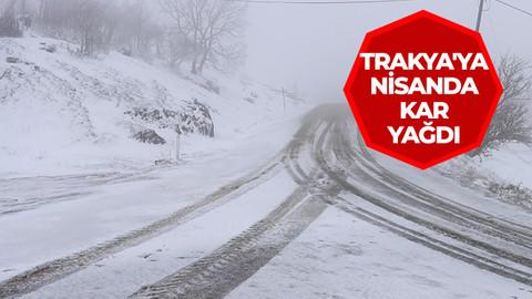 Trakya'ya nisanda kar yağdı
