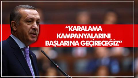 Cumhurbaşkanı Erdoğan: Karalama kampanyalarını başlarına geçireceğiz
