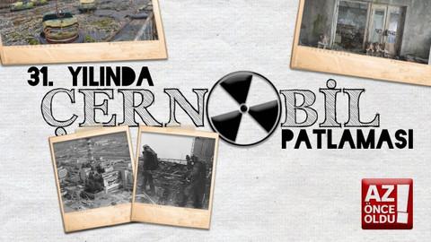 31. Yılında Çernobil Patlaması