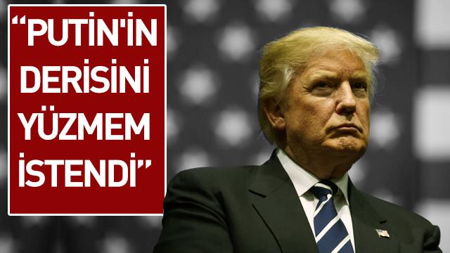 Trump: Putin'in derisini yüzmem istendi