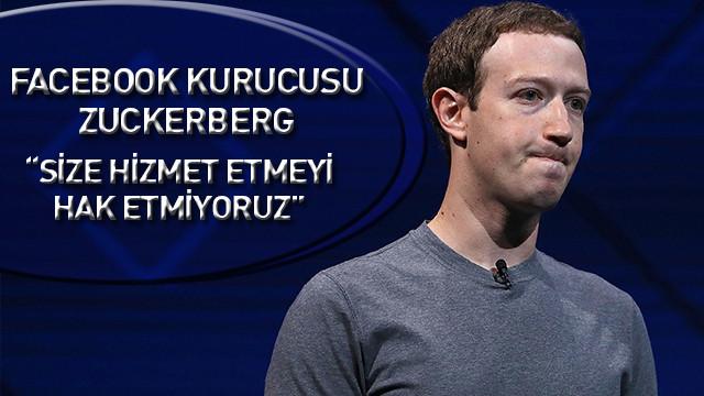 Zuckerberg: Size hizmet etmeyi hak etmiyoruz