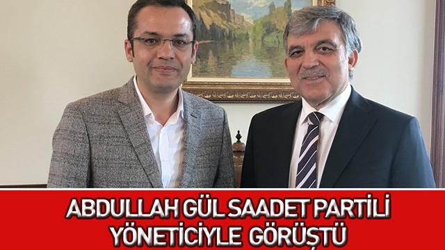 Abdullah Gül, Saadet Partili yönetici ile görüştü