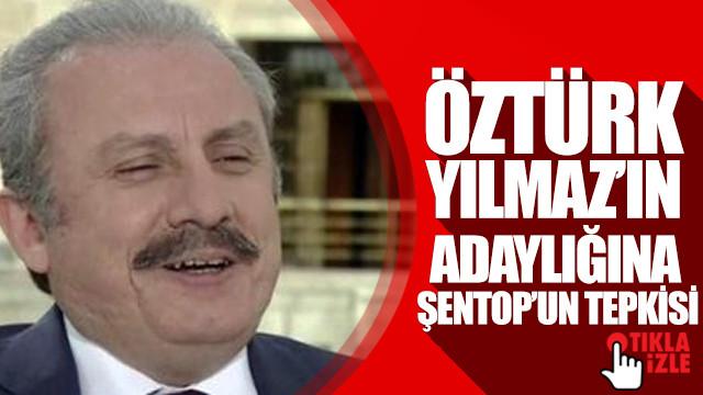 Öztürk Yılmaz'ın adaylığına Mustafa Şentop'un tepkisi