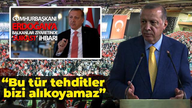 Cumhurbaşkanı Erdoğan'dan 'Suikast' açıklaması: Bu tür tehditler bizi alıkoyamaz