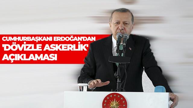 Cumhurbaşkanı Erdoğan'dan 'Dövizle askerlik' açıklaması