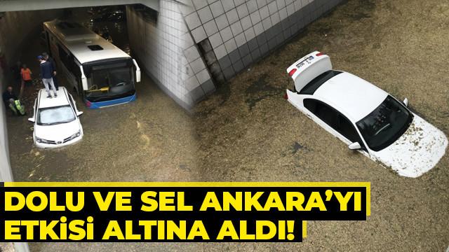 Ankara'yı dolu ve sel etkisi altına aldı!