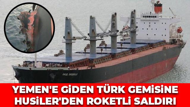 Yemen'e giden Türk gemisine Husiler'den roketli saldırı