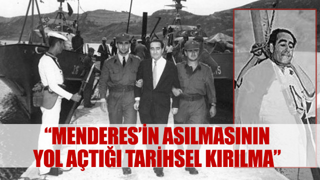 Ergin: Menderes'in asılmasının yol açtığı tarihsel kırılma