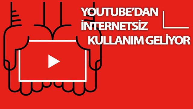 YouTube'dan internetsiz kullanım geliyor