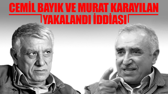 Cemil Bayık ve Murat Karayılan yakalandı mı?