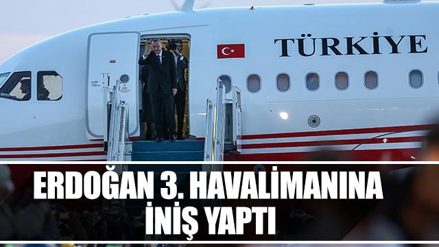 Cumhurbaşkanı Erdoğan 3. havalimanına ilk inişi yaptı