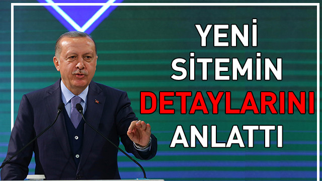 Cumhurbaşkanı Erdoğan yeni sitemin detaylarını anlattı