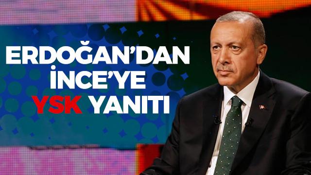 Erdoğan'dan İnce'ye YSK yanıtı