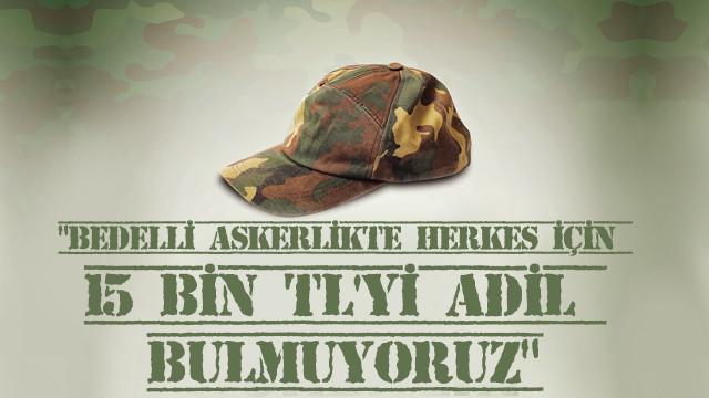Destici: Bedelli askerlikte herkes için 15 Bin Tl'yi adil bulmuyoruz