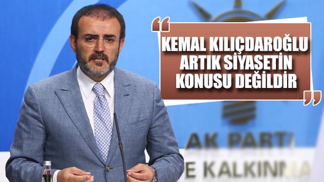 AK Parti Sözcüsü Mahir Ünal: Kemal Kılıçdaroğlu artık siyasetin konusu değildir