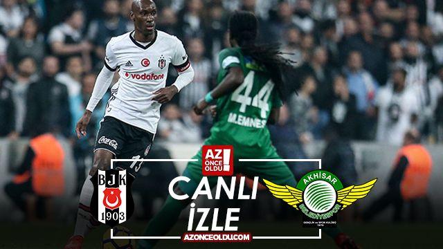 CANLI İZLE - Beşiktaş Akhisarspor canlı izle - Beşiktaş Akhisarspor şifresiz canlı izle