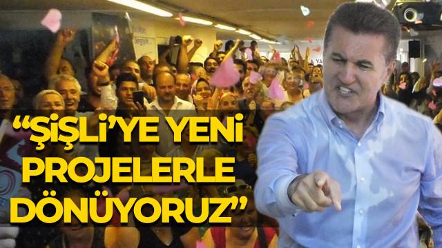 Mustafa Sarıgül: Şişli'ye yeni projelerle dönüyoruz
