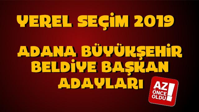 Adana Büyükşehir Belediye başkan adayları kim oldu?