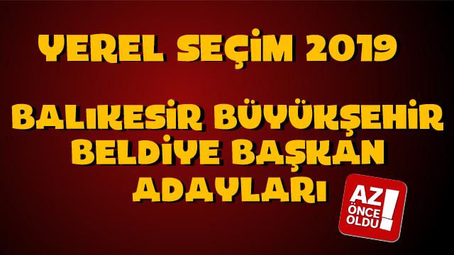 Balıkesir Büyükşehir Belediye başkan adayları kim oldu?