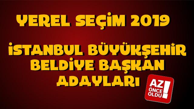 İstanbul Büyükşehir Belediye başkan adayları kim oldu?