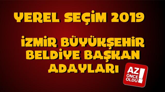 İzmir Büyükşehir Belediye başkan adayları kim oldu?
