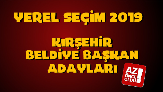 Kırşehir Belediye başkan adayları kim oldu?
