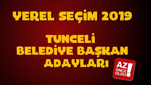 Tunceli Belediye başkan adayları kim oldu?