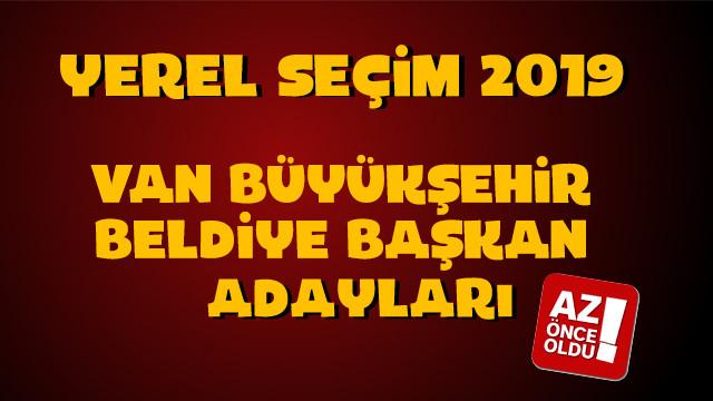 AK Parti CHP MHP İYİ Parti Van Adayları kim? Van Büyükşehir Belediye başkan adayları kim oldu?