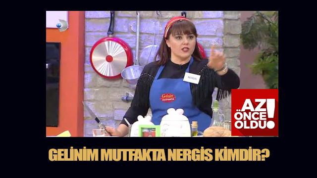 Gelinim Mutfakta Nergis ve Filiz Hanım kimdir? Nergis kaç yaşında?