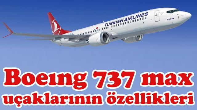 Boeıng 737 max 8 uçaklarının özellikleri neler, uçuşları neden durduruldu?
